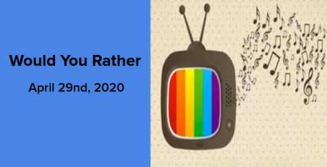 Would You  Rather April 29, 2020